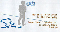 material practices in the everyday; group show, opening saturday may 2, 6pm