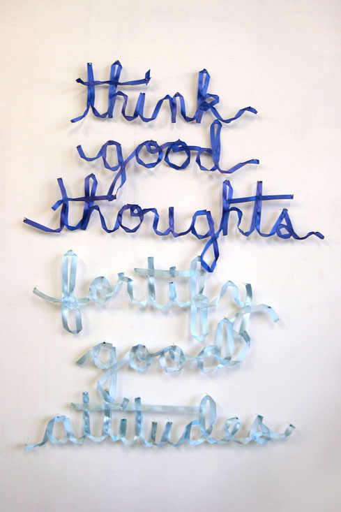 think good thoughts / fortify good attitudes, 2011, 30 × 40 × 1 in / 76 × 100 × 2.5 cm