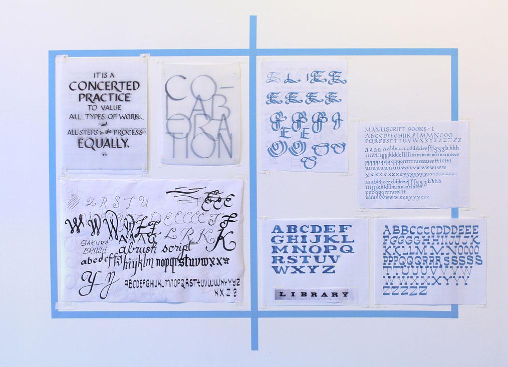 Hand-lettered drawings (Elizabeth Travelslight, It is a concerted practice to value all types of work and all steps in the process equally.) and samplers, 2015, ink or paint on paper or vellum, tape, 11 x 8.5 to 12 x 18 inches each.