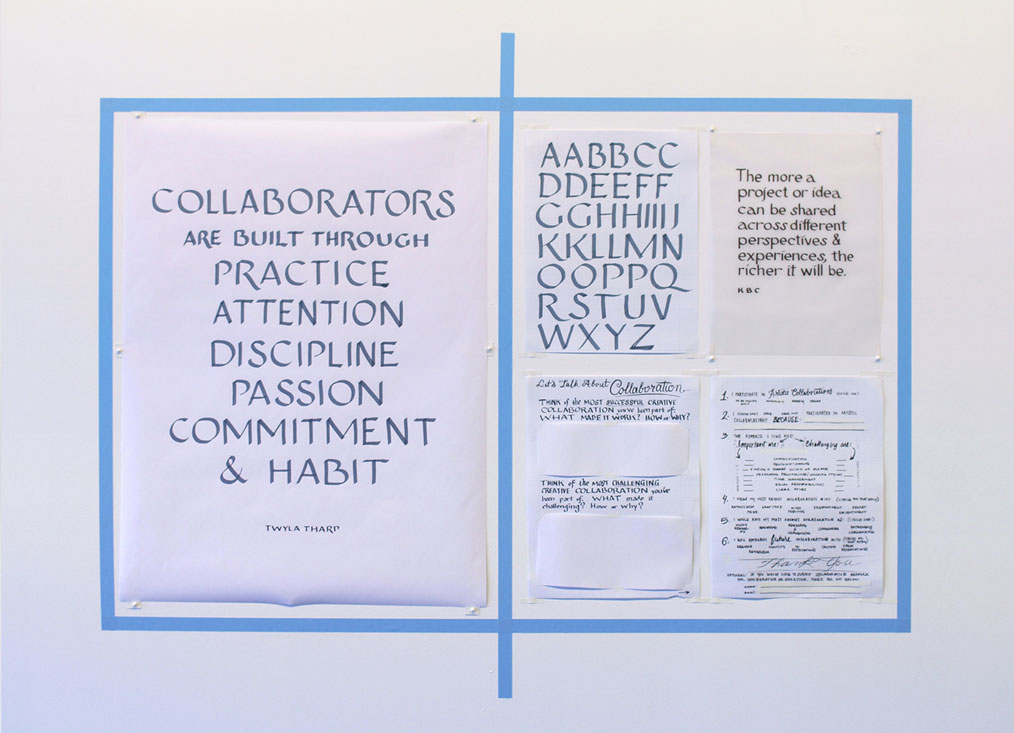 Hand-lettered drawings (Collaborators are built through practice, attention, discipline, passion, commitment, and habit. —Twyla Tharp. The more a project or idea can be shared across different perspectives and experiences, the richer it will be. —Kevin B. Chen), sampler, survey, 2015, ink on paper or vellum, tape, 11 x 8.5 to 24 x 18 inches each.