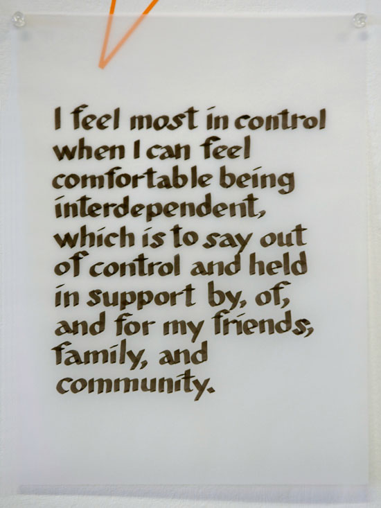 I feel most in control when I am comfortable being interdependent, which is to say out of control and being held in support by, of and for friends, family, and community —anonymous