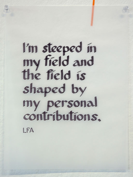 I'm steeped in my field and the field is shaped by my peresonal contributions. --Lauren Frances Adams