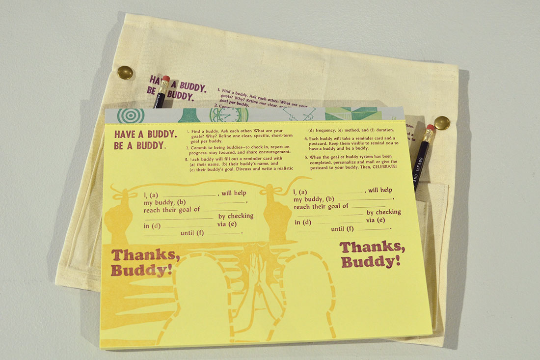 Have a Buddy. Be a Buddy., two-color handset type and linoleum letterpress print, with printed and sewn canvas pouch, 8.5 x 11 inches / 21.5 x 28 cm (print). A buddy system for reaching goals using reminder cards and postcards.