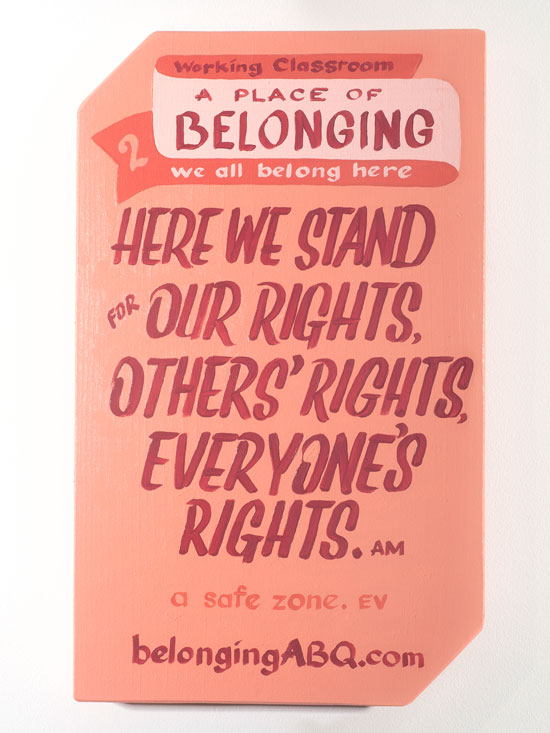 A Place of Belonging #2. Here we stand for our rights, others' rights, everyone's rights. AM. a safe zone. EV BelongingABQ.com