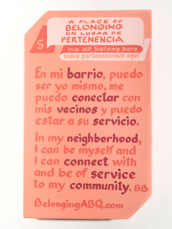 A Place of Belonging #5. we all belong here. In my neighborhood I can be myself and I can connect with and be of service to my community. BB. Un lugar de pernenencia. todos pertenencemos aquí. En mi barrio, puedo ser yo mismo, me puedo conectar con mis vecinos y puedo estar a su servicio.t BelongingABQ.com
