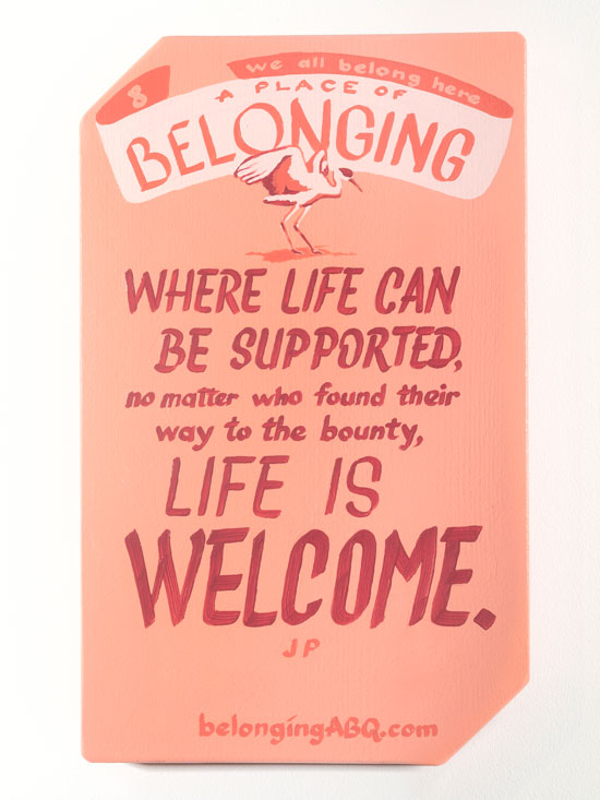 A Place of Belonging #8, we all belong here. Where life can be supported, no matter who found their way to the bounty, life is welcome. JP. BelongingABQ.com