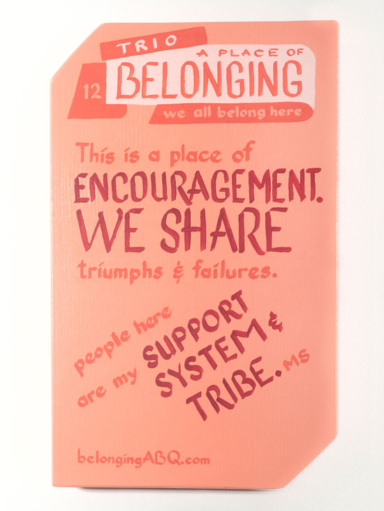 A Place of Belonging #12. TRIO. We all belong here. This is a place of encouragement. We share triumphs and failures. People here are my support system & tribe. MS. BelongingABQ.com
