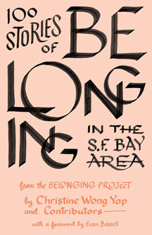 100 Stories of Belonging in the S.F. Bay Area, from the Belonging Project, by Christine Wong Yap and contributors, with a Foreword by Evan Bissell